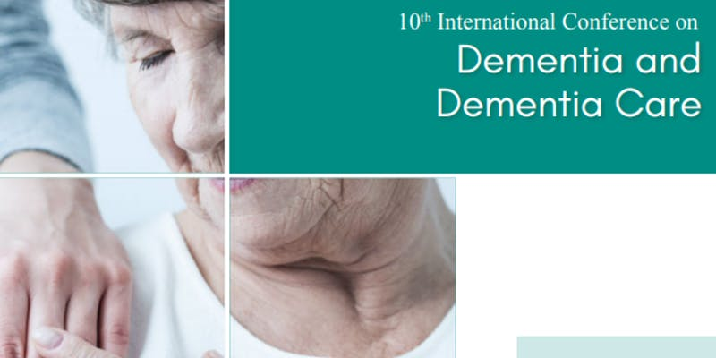 10th International Conference on Dementia and Dementia Care